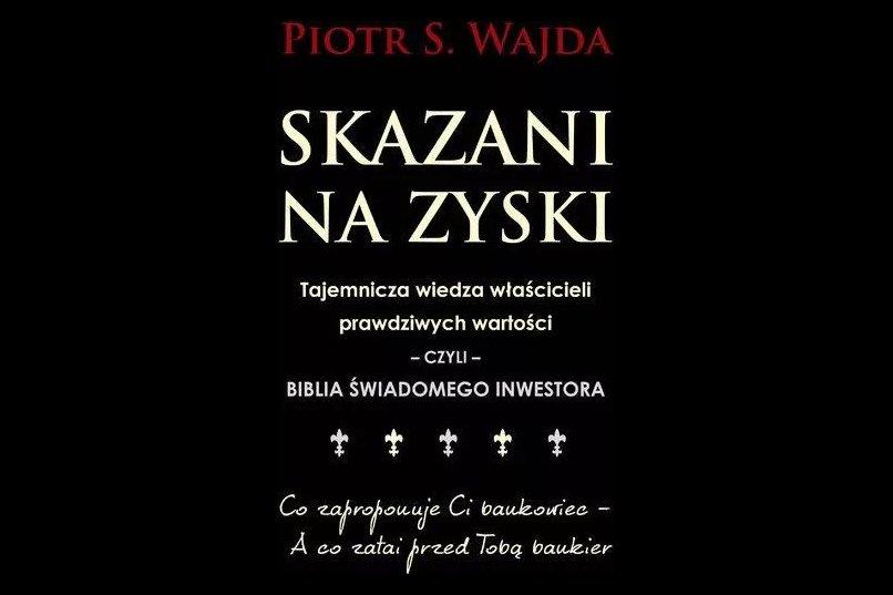 Skazani na zyski - Piotr S. Wajda